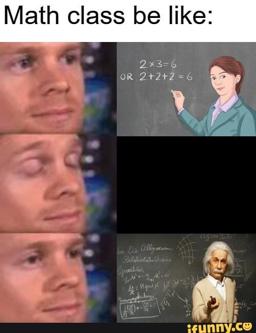 Math Class Be Like Ifunny In 2020 Math Memes Funny Math Memes Really Funny Memes