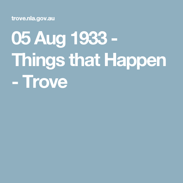 05 Aug 1933 - Things that Happen - Trove
