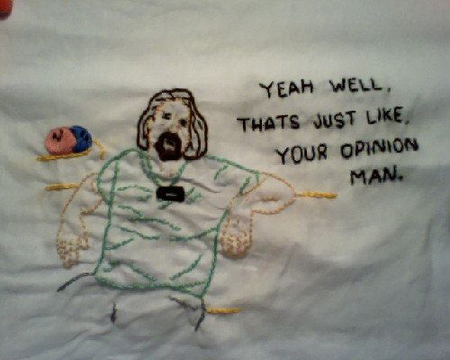 Image 276658 That S Just Like Your Opinion Man Your Opinion Man The Big Lebowski