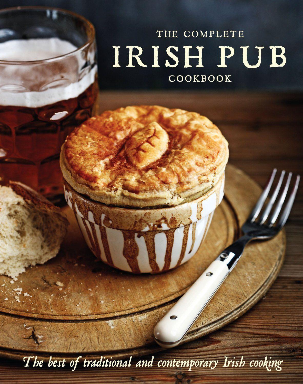 The complete irish pub cookbook the best of traditional and the complete irish pub cookbook the best of traditional and contempoary irish cooking amazon forumfinder Images