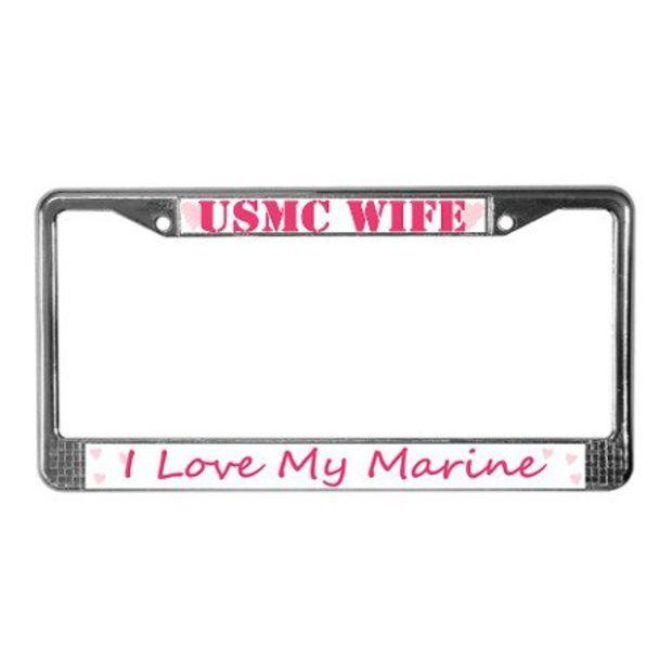USMC Wife, I love my Marine License Plate Frame on CafePress.com ...