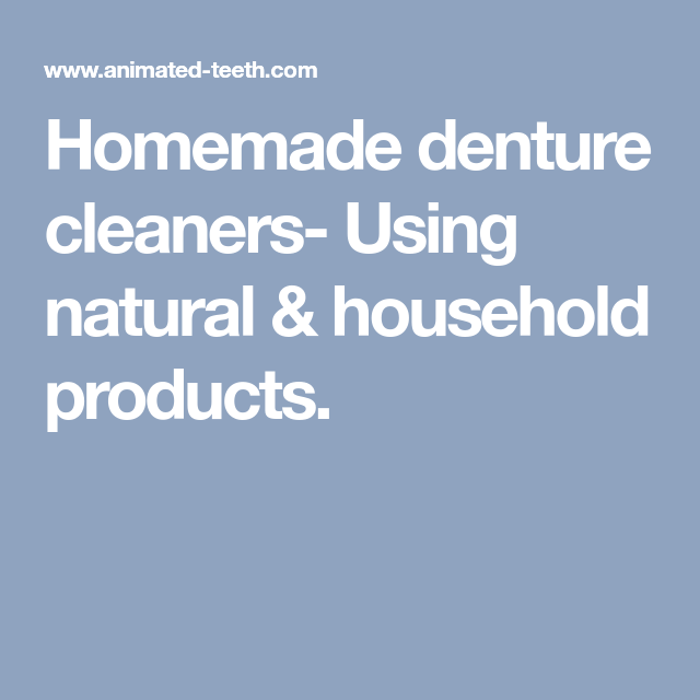 Homemade denture cleaners- Using natural & household products.