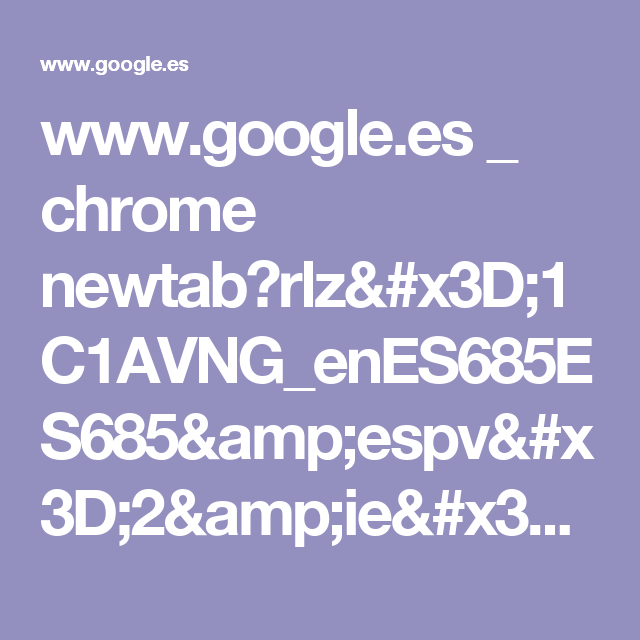www.google.es _ chrome newtab?rlz=1C1AVNG_enES685ES685&espv=2&ie=UTF-8