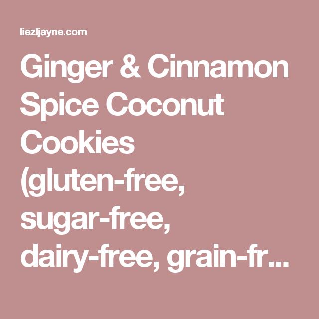 Ginger & Cinnamon Spice Coconut Cookies (gluten-free, sugar-free, dairy-free, grain-free) – Liezl Jayne