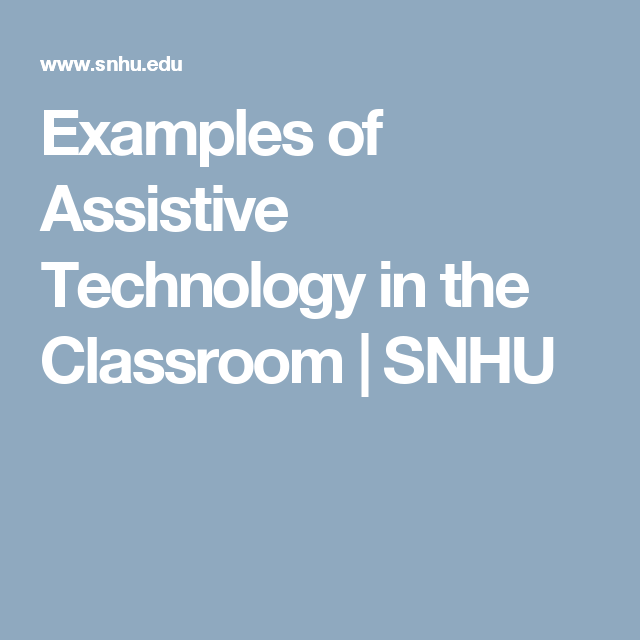 Examples Of Assistive Technology In The Classroom Snhu Assistive