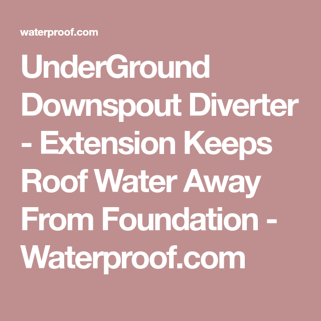 UnderGround Downspout Diverter - Extension Keeps Roof Water Away From Foundation - Waterproof.com