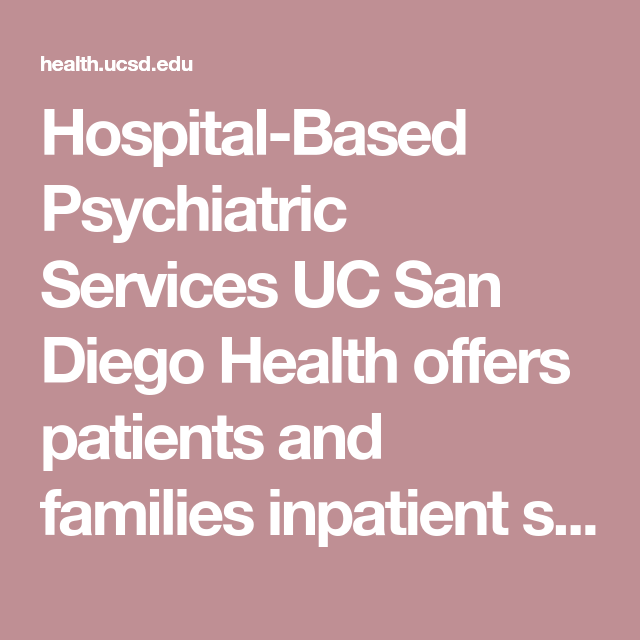 Hospital Based Psychiatric Services Uc San Diego Health Offers