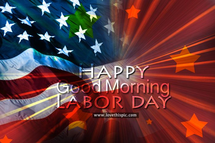 Happy Labor Day Good Morning Good Morning Labor Day Happy Labor Day Labor Day Labor Day Pictures Labor Day Quotes Labour Day Wishes