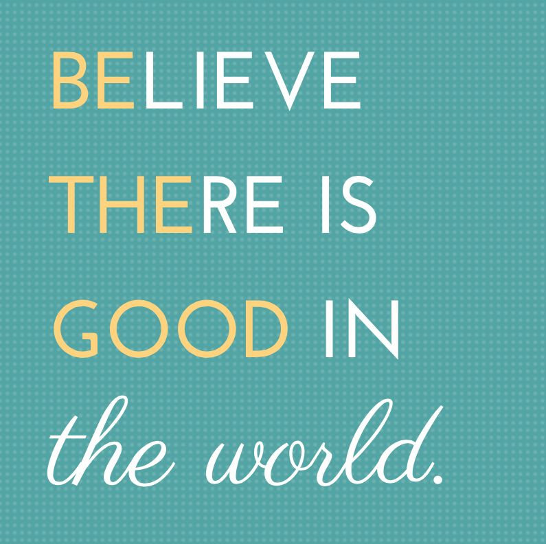 Believe There Is Good In The World Inspiration Quote Inspiring
