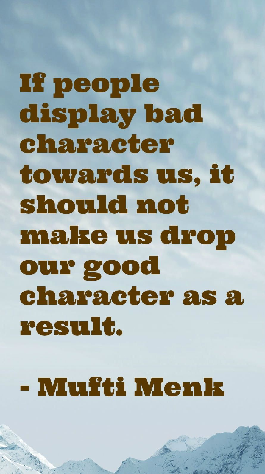 if people display bad character towards us it should not make us if people display bad character towards us it should not make us drop our good