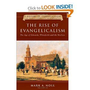 The Rise of Evangelicalism: The Age of Edwards, Whitefield and the Wesleys (History of Evangelicalism): Mark A. Noll