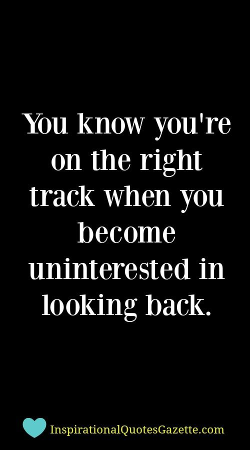 You Know Youre On The Right Track When You Become Uninterested In