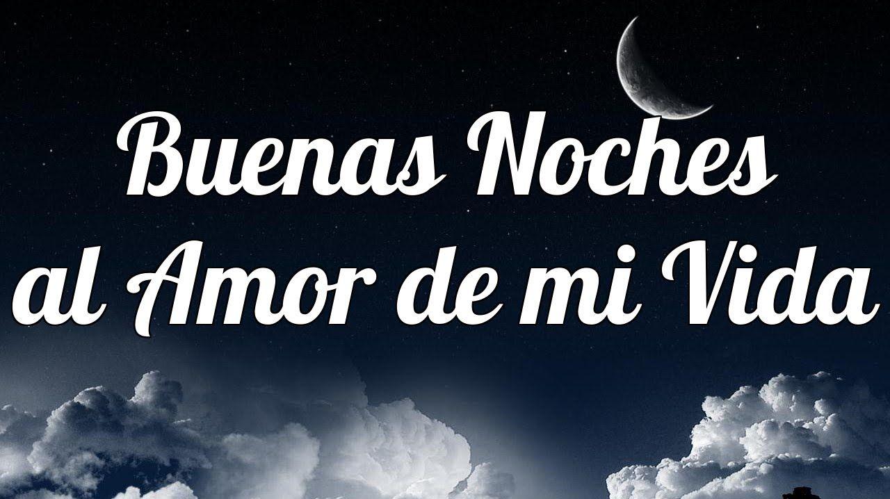 Buenas Noches Al Amor De Mi Vida Bellas Frases Para Dormir Pensamientos De Buenas Noches Frases De Buenas Noches Amor Postales De Buenas Noches