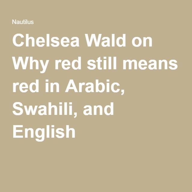 Chelsea Wald on Why red still means red in Arabic, Swahili