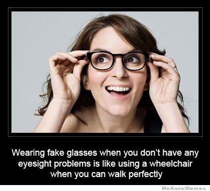4148c30bb49 Wearing Fake Glasses Is Like
