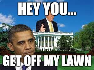 fa3354b1635cc62c259ec50ba5565b50 trump obama white house hey you get off my lawn image tagged