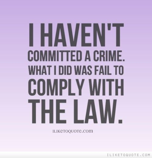 I Haven T Committed A Crime What I Did Was Fail To Comply With The Law Funny Lol Quotes Funny Quotes Fails Quotes