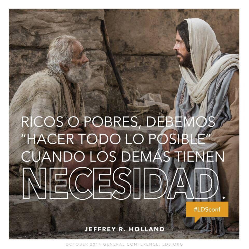 """Ricos o pobres, debemos """"Hacer todo lo posible"""" cuando los demás tienen NECESIDAD. - Jeffrey R. Holland -"""