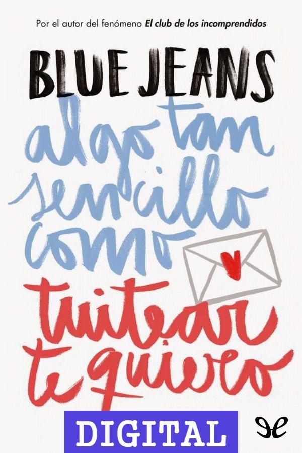 Descargar Algo Tan Sencillo Como Tuitear Te Quiero De Blue Jeans Pdf Epub Gratis Tuitear Descargar Libros Gratis Libros Gratis