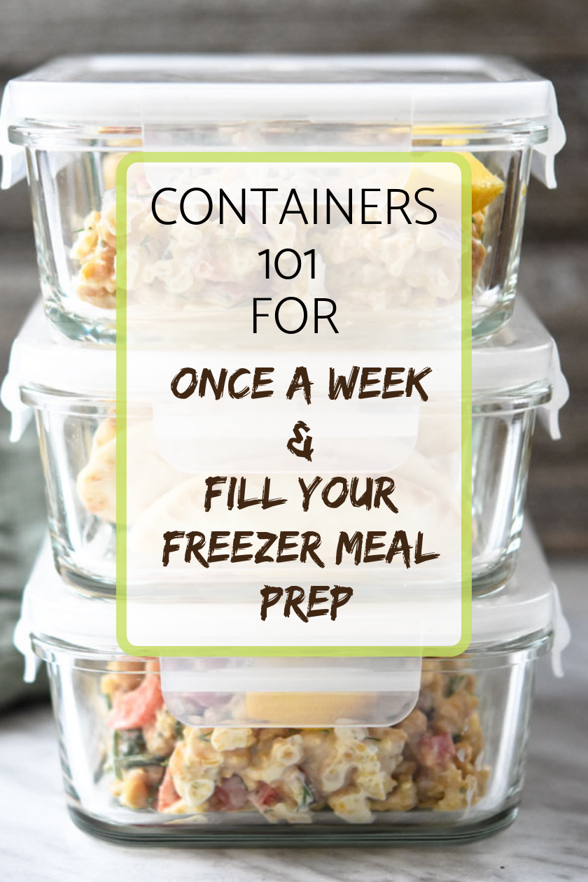 Containers 101 for Once a Week and Fill Your Freezer Meal Prep - Meal Plan Addict