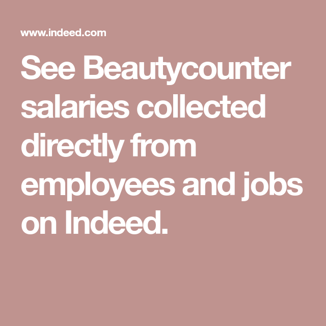 See Beautycounter Salaries Collected Directly From Employees And Jobs On Indeed Beautycounter Beauty Consultant Beauty Careers