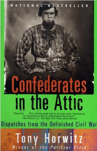 Confederates In The Attic Dispatches From The Unfinished Civil War By Tony Horwitz Http Www Amazon Com Dp 067975833x R Civil War Books Confederate Civil War