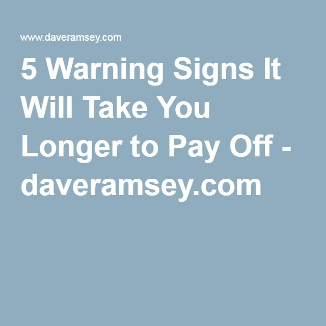 5 Warning Signs It Will Take You Longer to Pay Off - daveramsey