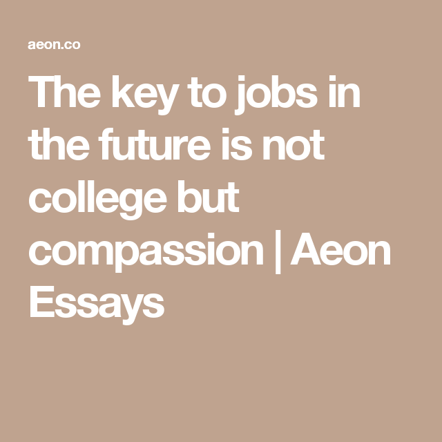 Should The Government Provide Health Care Essay The Key To Jobs In The Future Is Not College But Compassion  Aeon Essays  Compassion English Essay Topics For College Students also Essays About Science The Key To Jobs In The Future Is Not College But Compassion  Aeon  English Essays Samples