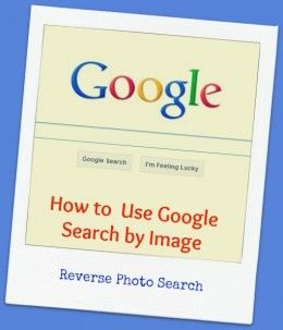 How To Use Google Search By Images Reverse Photo Search