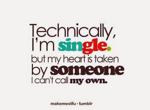 Technically, I\'m single. but my heart is taken by someone I ...