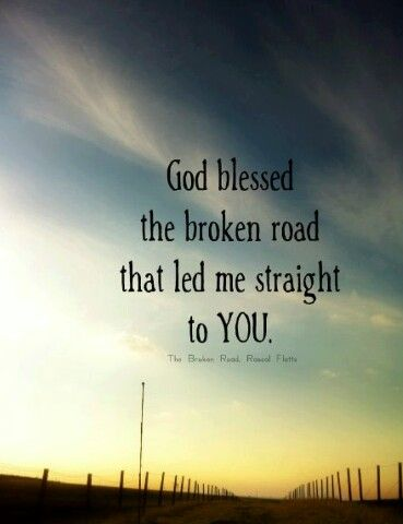 God Bless The Broken Road That Led Me Straight To You