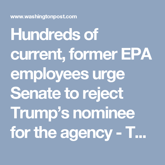 Hundreds of current, former EPA employees urge Senate to reject Trump's nominee for the agency - The Washington Post