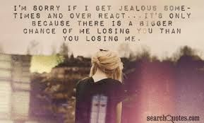 I M Sorry If I Did Something Wrong Quotes Losing You Quotes I Get Jealous Jealousy Quotes