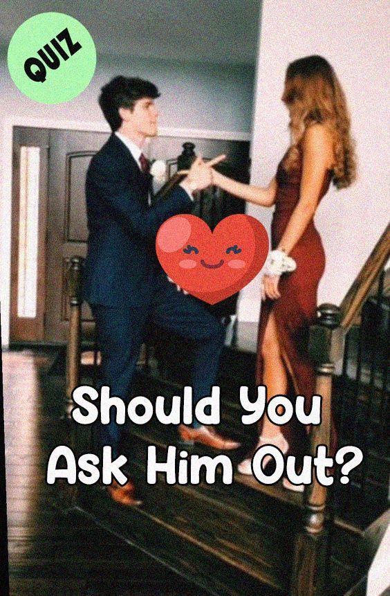 Should You Ask Him Out? | Friend quiz, Should i date him