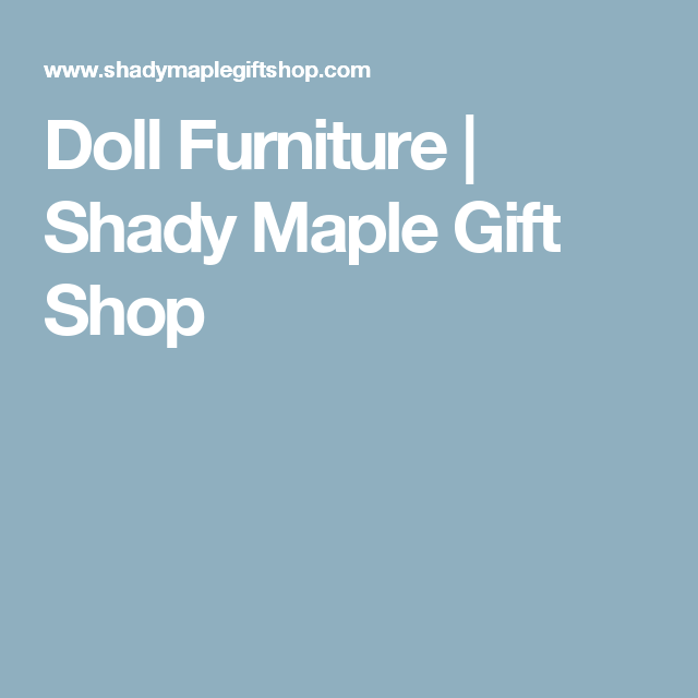 Doll Furniture Shady Maple Gift