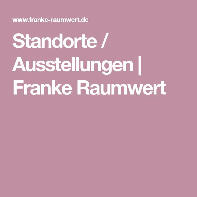 Standorte Ausstellungen Franke Raumwert