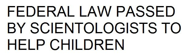 FEDERAL LAW PASSED BY SCIENTOLOGISTS TO HELP CHILDREN  #ForcedDrugging #PsychDrugs #FederalLaw #Scientologists #Scientology #CCHR
