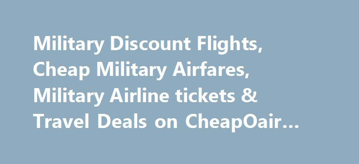 Military Discount Flights Cheap Military Airfares Military Airline
