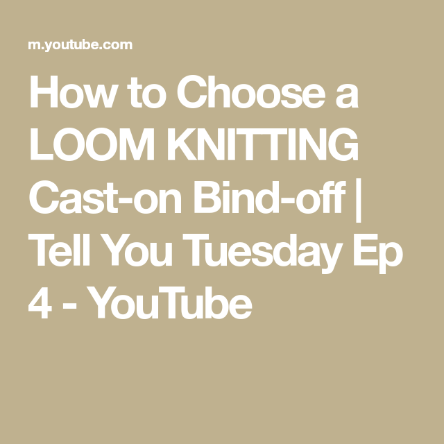 How To Choose A LOOM KNITTING Cast-on Bind-off