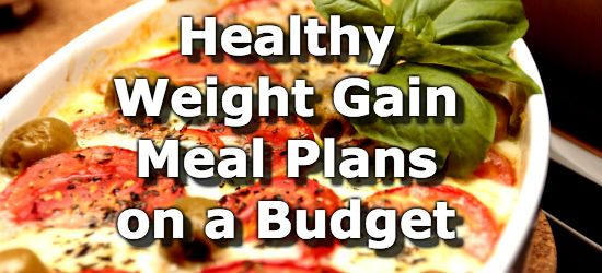 Healthy Weight Gain Meal Plans for People on a Budget | Nutrition ...