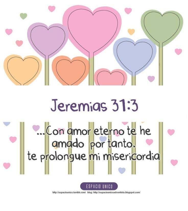 Con amor eterno te he amado; por tanto, te prolongué mi misericordia.