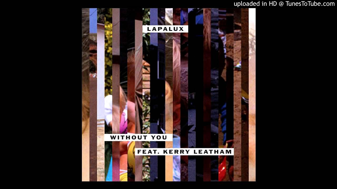 Lapalux Feat Kerry Leatham Without You With Images