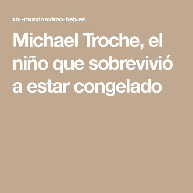 Michael Troche, el niño que sobrevivió a estar congelado