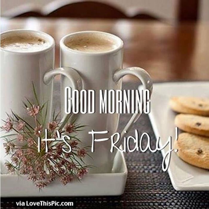 Good Morning Its Friday Quote Friday Happy Friday Tgif Good