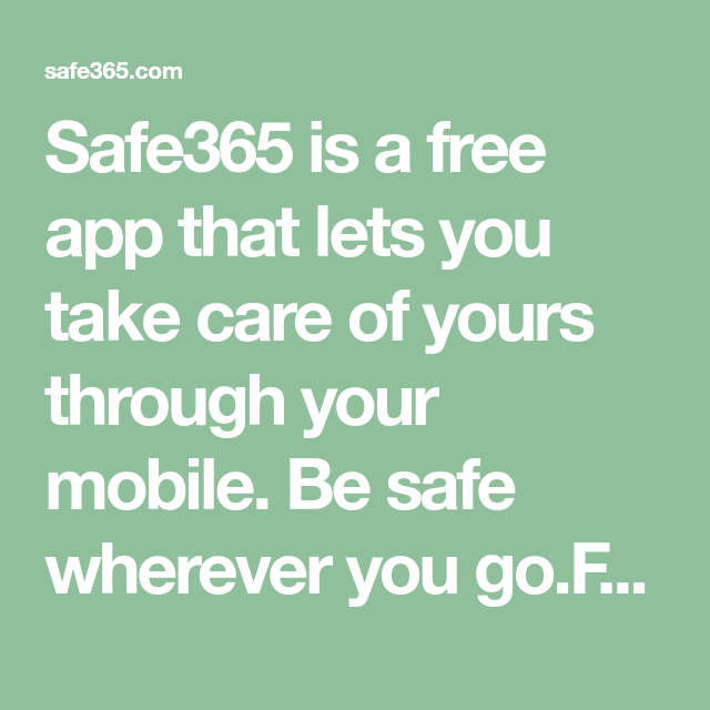 Safe365 is a free app that lets you take care of yours