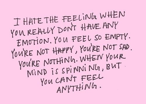 I hate the feeling when [...] you can\'t feel anything ...