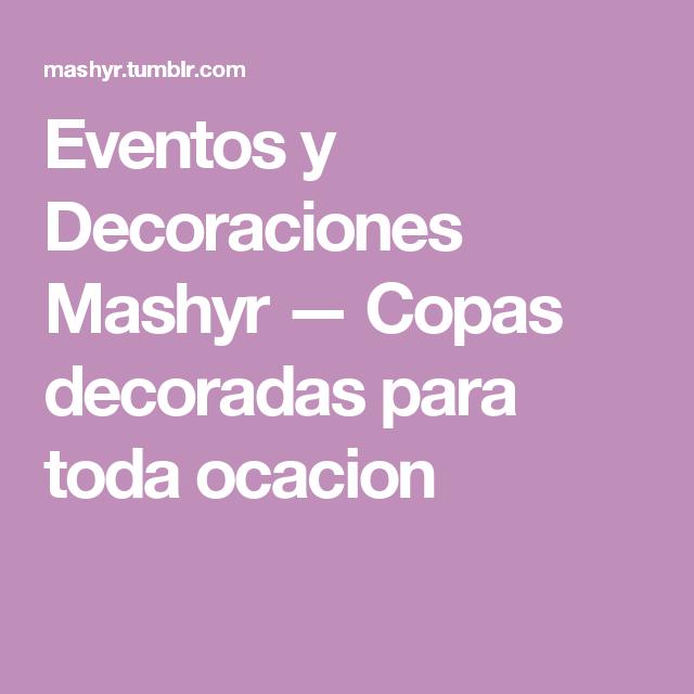 Eventos y Decoraciones Mashyr — Copas decoradas para toda ocacion