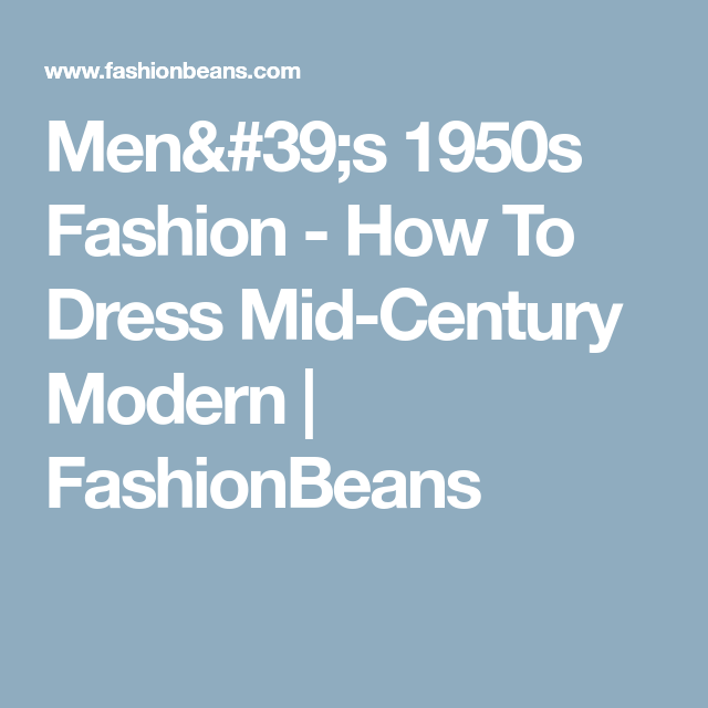 4dc8a3581a3 Men s 1950s Fashion - How To Dress Mid-Century Modern