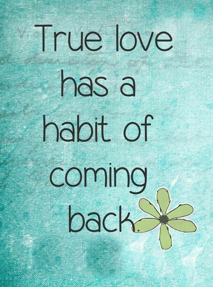 True Love Always Comes Back Come Back Quotes Love Life Quotes Love Quotes Pinterest
