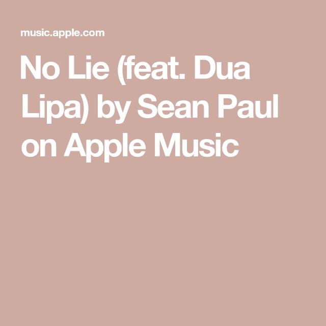 No Lie Feat Dua Lipa By Sean Paul On Apple Music In 2021 Lipa Sean Paul Lie
